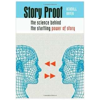 Story Proof: The Science Behind the Startling Power of Story BY Kendall Haven