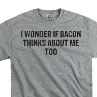 I Wonder If Bacon Thinks About Me Design Custom T-Shirt Class Tee