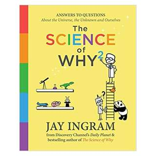 The Science of Why 2: Answers to Questions About the Universe, the Unknown, and Ourselves BY Jay Ingram