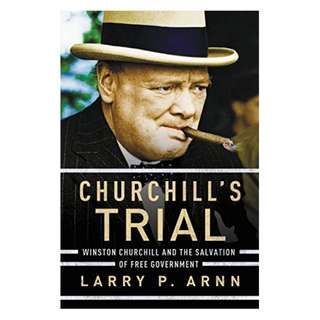 Churchill's Trial: Winston Churchill and the Salvation of Free Government BY Dr. Larry Arnn