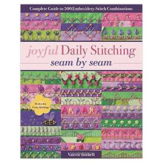 Joyful Daily Stitching, Seam by Seam: Complete Guide to 500 Embroidery-Stitch Combinations, Perfect for Crazy Quilting BY Valerie Bothell