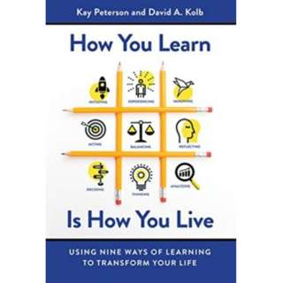 Kay Peterson, David A. Kolb - How You Learn Is How You Live: Using Nine Ways of Learning to Transform Your Life *Ebook*