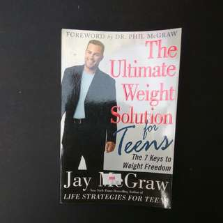 The Ultimate Weight Solution For Teens by Jay McGraw