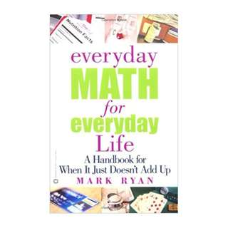 Everyday Math for Everyday Life: A Handbook for When It Just Doesn't Add Up BY Mark Ryan