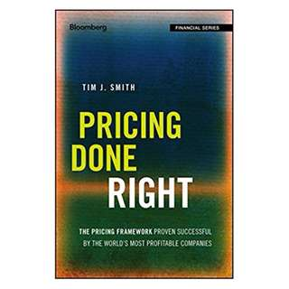 Pricing Done Right: The Pricing Framework Proven Successful by the World's Most Profitable Companies (Bloomberg Financial) BY  Tim J. Smith
