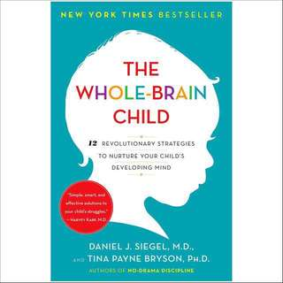 The Whole-The Whole-Brain Child : 12 Revolutionary Strategies to Nuture Your Child's Developing Mind