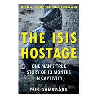 The ISIS Hostage: One Man's True Story of 13 Months in Captivity BY Puk Damsgard (Damsgård) (Author),‎ David Young (Translator)