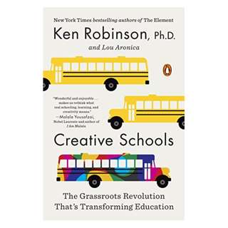 Creative Schools: The Grassroots Revolution That's Transforming Education BY Ken Robinson  (Author), Lou Aronica  (Author)