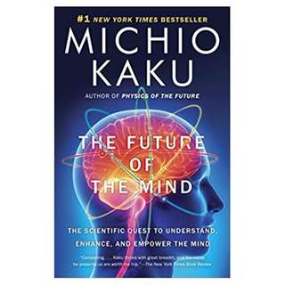 The Future of the Mind: The Scientific Quest to Understand, Enhance, and Empower the Mind BY Michio Kaku