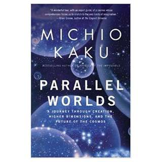 Parallel Worlds: A Journey Through Creation, Higher Dimensions, and the Future of the Cosmos BY Michio Kaku