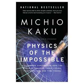 Physics of the Impossible: A Scientific Exploration into the World of Phasers, Force Fields, Teleportation,and Time Travel BY Michio Kaku
