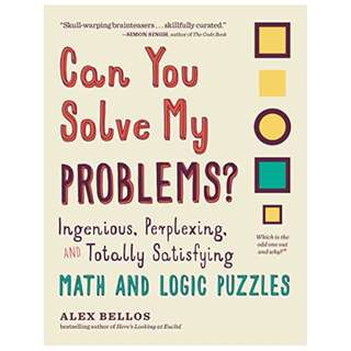 Can You Solve My Problems?: Ingenious, Perplexing, and Totally Satisfying Math and Logic Puzzles BY Alex Bellos