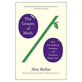The Grapes of Math: How Life Reflects Numbers and Numbers Reflect Life BY Alex Bellos