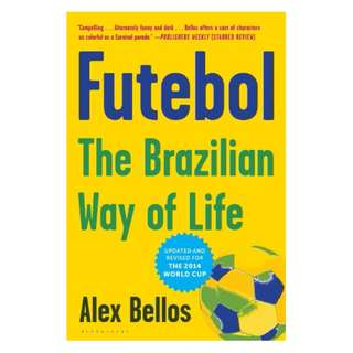 Futebol: Soccer, The Brazilian Way BY Alex Bellos