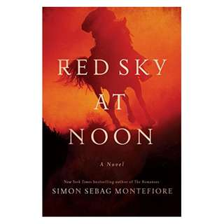 Red Sky at Noon: A Novel BY Simon Sebag Montefiore