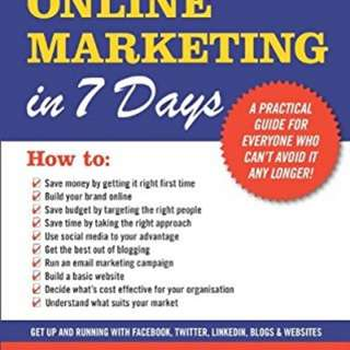 Online Marketing in 7 Days: A Practical Guide for Everyone Who Can't Avoid it Any Longer!