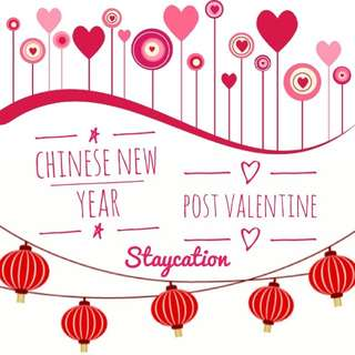 Post Valentine & Chinese New Year Staycation