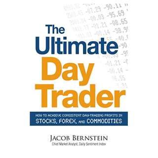 The Ultimate Day Trader: How to Achieve Consistent Day Trading Profits in Stocks, Forex, and Commodities BY Jacob Bernstein