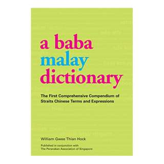 Baba Malay Dictionary: The First Comprehensive Compendium of Straits Chinese Terms and Expressions BY William Gwee Thian Hock