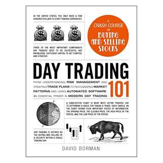 Day Trading 101: From Understanding Risk Management and Creating Trade Plans to Recognizing Market Patterns and Using Automated Software, an Essential Primer in Modern Day Trading (Adams 101)  BY David Borman