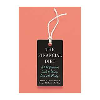 The Financial Diet: A Total Beginner's Guide to Getting Good with Money BY  Chelsea Fagan  (Author), Lauren Ver Hage (Author)