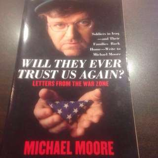 Will They Ever Trust us Again? Letters from the War Zone by Michael Moore (an Oscar award and Palme d'Or award winner)