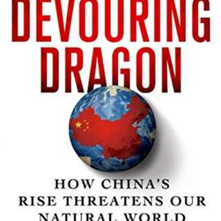 The Devouring Dragon, How China's Rise Threatens our Natural World.