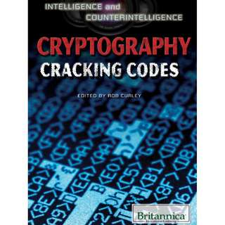 Intelligence and Counterintelligence: Cryptography: Cracking Codes BY Robert Curley