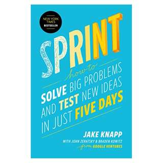 Sprint: How to Solve Big Problems and Test New Ideas in Just Five Days BY Jake Knapp  (Author), John Zeratsky  (Author), Braden Kowitz  (Author)