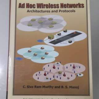 Ad Hoc Wireless Networks: Architectures and Protocols  C. Siva Ram Murthy, Indian Institute of Technology, India