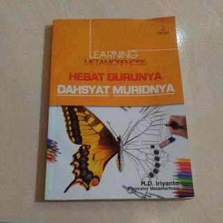 Learning Metamorphosis: Hebat Gurunya, Dahsyat Muridnya. By H.D. Iriyanto