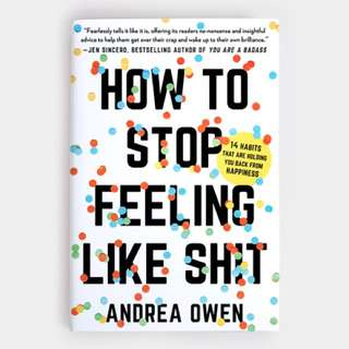 [PO]How to Stop Feeling Like Sh*t: 14 Habits That Are Holding You Back from Happiness - Andrea Owen