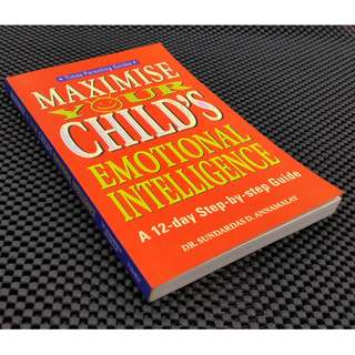Maximise Your Child's Emotion Intelligence: A 12-Day Step-By-Step Guide By Dr. Sundardas D. Annamalay