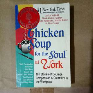 Chicken soup for the soul at work: 101 stories of courage, compassion and creativity in the workplace by Jack Canfield, Mark Victor Hansen