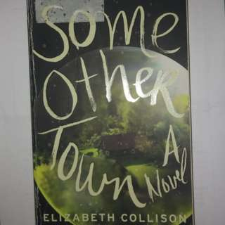 Some Other Town A Novel by Elizabeth Collison