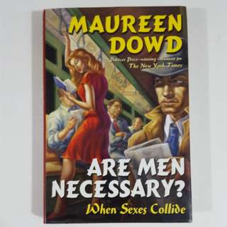 Are Men Necessary? When Sexes Collide by Maureen Dowd [Hardcover]