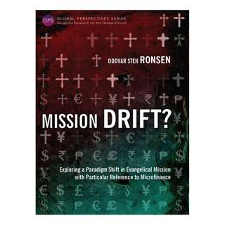 Mission Drift?: Exploring a Paradigm Shift in Evangelical Mission with Particular Reference to Microfinance (Global Perspectives Series) Kindle Edition by Oddvar Sten Ronsen (Author)