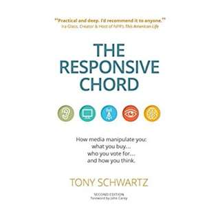 The Responsive Chord: How media manipulate you: what you buy... who you vote for... and how you think. Kindle Edition by Tony Schwartz  (Author),‎ John Carey (Foreword)