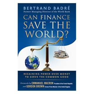 Can Finance Save the World?: Regaining Power over Money to Serve the Common Good Kindle Edition by Bertrand Badré (Author),‎ Gordon Brown (Foreword)