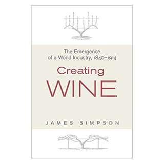 Creating Wine: The Emergence of a World Industry, 1840-1914 (The Princeton Economic History of the Western World) 1st Edition, Kindle Edition by James Simpson  (Author)