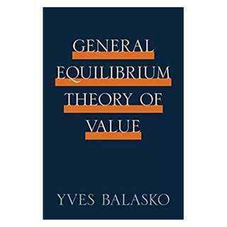 General Equilibrium Theory of Value 1st Edition, Kindle Edition by Yves Balasko  (Author)