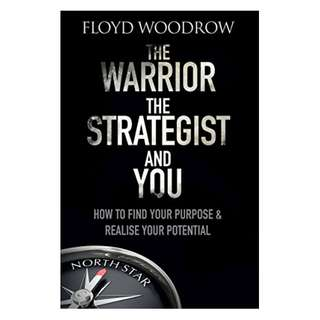 The Warrior, the Strategist and You: How to Find Your Purpose and Realise Your Potential Kindle Edition by Floyd Woodrow  (Author)