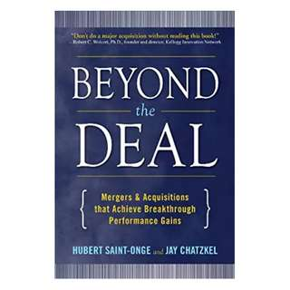 Beyond the Deal: A Revolutionary Framework for Successful Mergers & Acquisitions That Achieve Breakthrough Performance Gains 1st Edition, Kindle Edition by Hubert Saint-Onge  (Author),‎ Jay Chatzkel (Author)