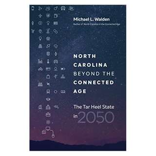 North Carolina beyond the Connected Age: The Tar Heel State in 2050 Kindle Edition by Michael L. Walden (Author)
