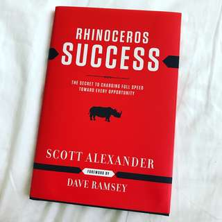 Rhinoceros Success: The Secret to Charging Full Speed Toward Every Opportunity by Scott Alexander (Hardcover)