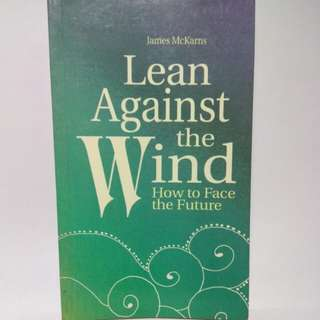 Lean Against the Wind (How to Face the Future) by James McKarns