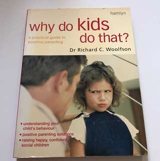 Why do kids do that: A practical guide to positive parenting