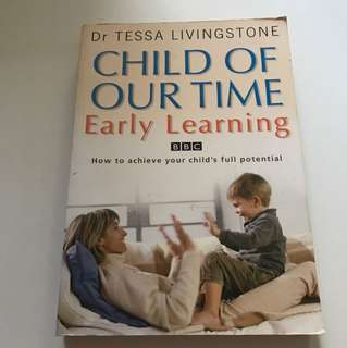 Child of our time: Early Learning How to achieve your child's full potential