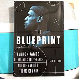 The BLUEPRINT, Lebron James, Cleveland's Deliverance, and the Making of the Modern NBA