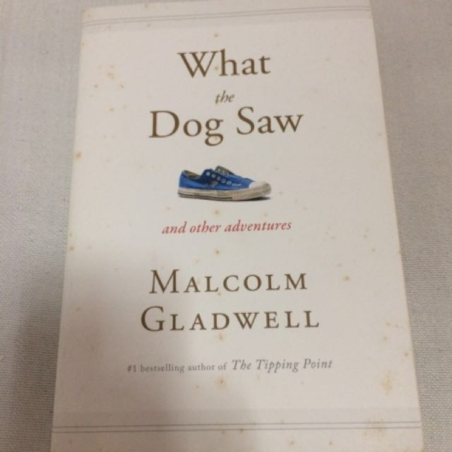 What the Dog Saw By Malcom Gladwell